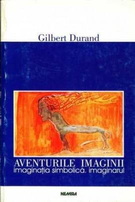 Aventurile imaginii. Imaginația simbolică. Imaginarul