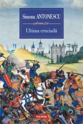 <i>Ultima cruciadă</i> - Simona Antonescu