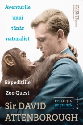 <i>Aventurile unui tânăr naturalist. Expedițiile Zoo Quest</i> - Sir David Attenborough