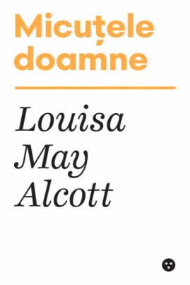 <i>Micuțele doamne</i> - Louisa May Alcott