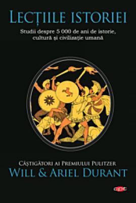 <i>Lecțiile istoriei. Studii despre 5 000 de ani de istorie, cultură și civilizație umană</i> - Will & Ariel Durant