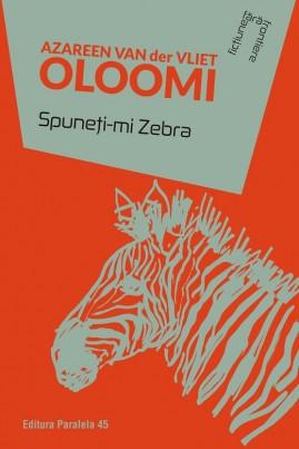 <i>Spuneţi-mi Zebra</i> - Azareen Van der Vliet Oloomi