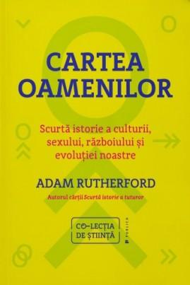 <i>Cartea oamenilor. Scurtă istorie a culturii, sexului, războiului şi evoluţiei noastre</i> - Adam Rutherford