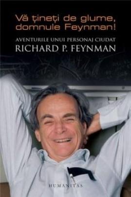 <i>Vă țineți de glume, domnule Feynman! Aventurile unui personaj ciudat</i> - Richard P. Feynman