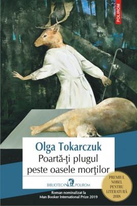 <i>Poartă-ți plugul peste oasele morților</i> - Olga Tokarczuk