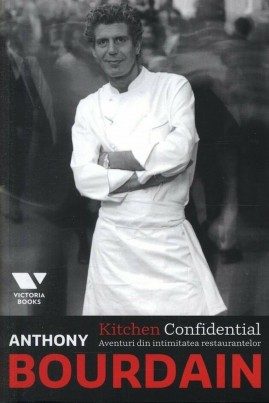 <i>Kitchen Confidential. Aventuri din intimitatea restaurantelor</i> - Anthony Bourdain