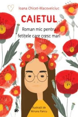 <i>Caietul, roman mic pentru fetițele care cresc mari</i> - Ioana Chicet-Macoveiciuc