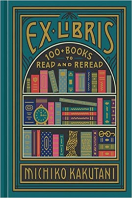 <i>Ex Libris: 100+ Books to Read and Reread</i> - Michiko Kakutani