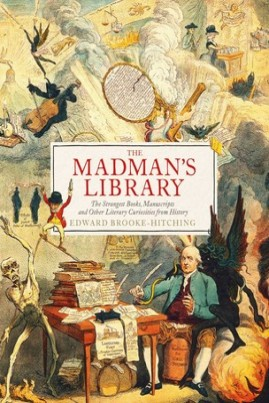 <i>The Madman's Library: The Greatest Curiosities of Literature</i> - Edward Brooke-Hitching