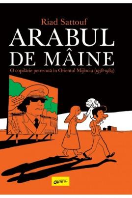 <i>Arabul de mâine. O copilărie petrecută în Orientul Mijlociu (1978-1984)</i> - Riad Sattouf