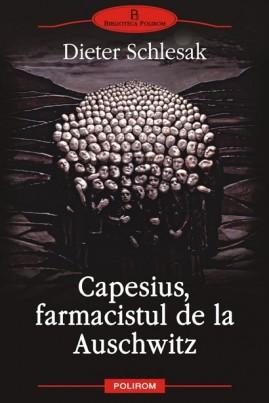 <i>Capesius, farmacistul de la Auschwitz</i> - Dieter Schlesak