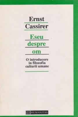 <i>Eseu despre om: o introducere în filozofia culturii umane</i> - Ernst Cassirer