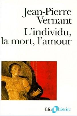 <i>L'Individu, la mort, l'amour: Soi-même et l'autre en Grèce ancienne</i> - Jean-Pierre Vernant