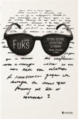 <i>Istorii despre literatură şi orbire: Borges, João Cabral și Joyce</i> - Julián Fuks