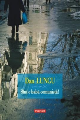 <i>Sînt o babă comunistă!</i> - Dan Lungu