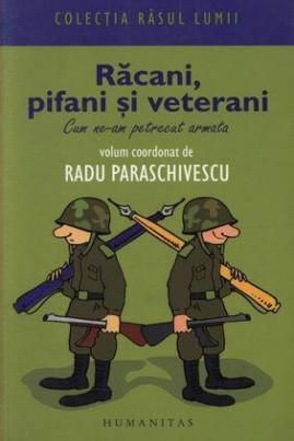 <i>Răcani, pifani şi veterani: Cum ne-am petrecut armata</i> - Radu Paraschivescu