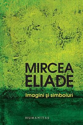 <i>Imagini şi simboluri: Eseu despre simbolismul magico-religios</i> - Mircea Eliade