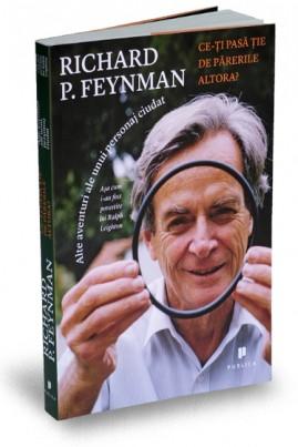 <i>Ce-ți pasă ție de părerile altora?</i> - Richard P. Feynman