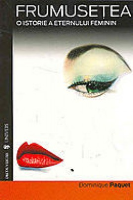 <i>Frumusețea: o istorie a eternului feminin</i> - Dominique Paquet