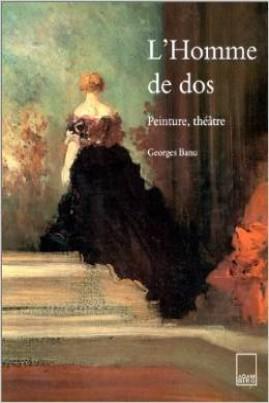 <i>L'homme de dos: peinture, theatre</i> - George Banu