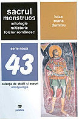 Sacrul monstruos: Mitologie. Mitistorie. Folclor românesc