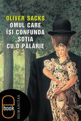 <i>Omul care îşi confunda soţia cu o pălărie</i> - Oliver Sacks
