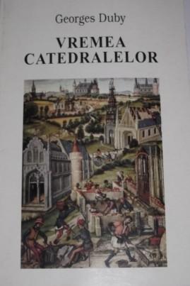 <i>Vremea catedralelor: Arta şi societatea (980-1420)</i> - Georges Duby
