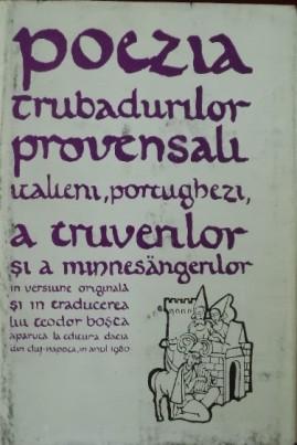 Poezia trubadurilor provensali italieni, portughezi, a truverilor si a minnesängerilor (antologie)