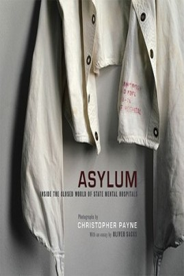 <i>Asylum: Inside the Closed World of State Mental Hospitals</i> - Oliver Sacks