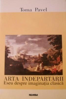 Arta îndepărtării: eseu despre imaginația clasică