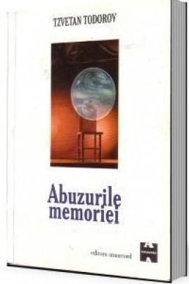 <i>Abuzurile memoriei</i> - Tzvetan Todorov