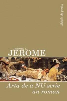 <i>Arta de a NU scrie un roman</i> - Jerome K. Jerome
