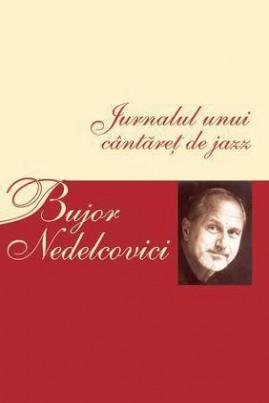<i>Jurnalul unui cântăreț de jazz</i> - Bujor Nedelcovici