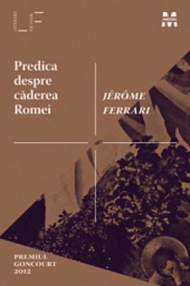<i>Predica despre căderea Romei</i> - Jérôme Ferrari