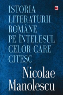 <i>Istoria literaturii române pe înţelesul celor care citesc</i> - Nicolae Manolescu