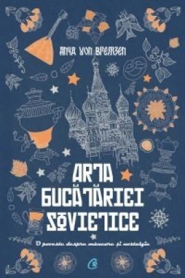 <i>Arta bucătăriei sovietice</i> - Anya von Bremzen
