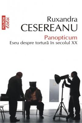 <i>Panopticum: Eseu despre tortură în secolul XX</i> - Ruxandra Cesereanu