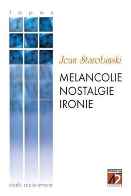 <i>Melancolie, nostalgie, ironie</i> - Jean Starobinski