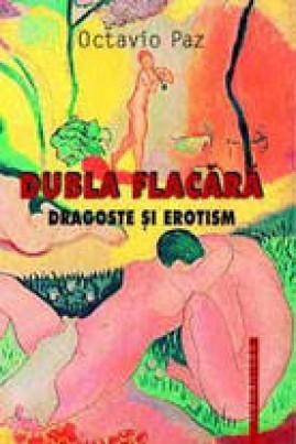 <i>Dubla flacăra: dragoste și erotism</i> - Octavio Paz