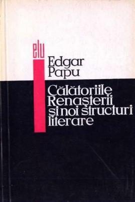 <i>Călătoriile Renaşterii şi noi structuri literare</i> - Edgar Papu