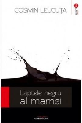 <i>Laptele negru al mamei</i> - Cosmin Leucuța