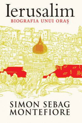 <i>Ierusalim: biografia unui oraș</i> - Simon Sebag Montefiore
