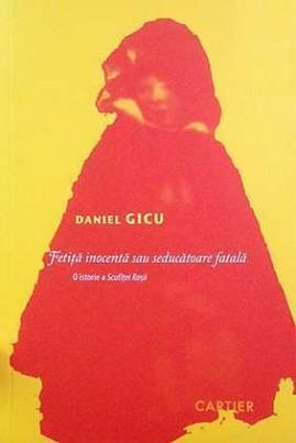 Fetiţă inocentă sau seducătoare fatală?: O istorie a Scufiţei Roșii