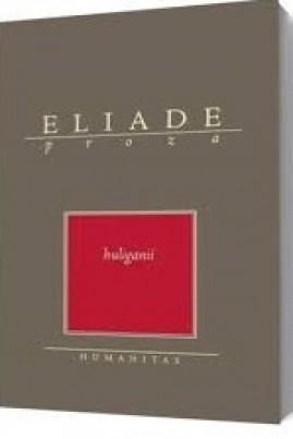 <i>Huliganii</i> - Mircea Eliade