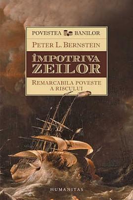 <i>Împotriva zeilor: Remarcabila poveste a riscului</i> - Peter L. Bernstein
