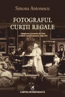 <i>Fotograful Curții Regale</i> - Simona Antonescu