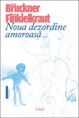 <i>Noua dezordine amoroasă</i> - Alain Finkielkraut