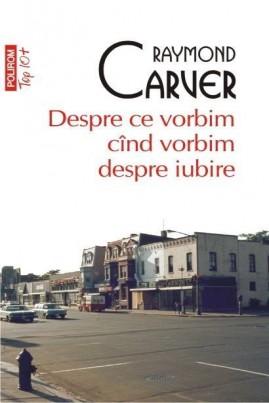 <i>Despre ce vorbim cînd vorbim despre iubire</i> - Raymond Carver