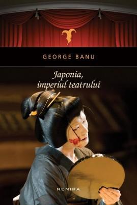 <i>Japonia, Imperiul teatrului</i> - George Banu