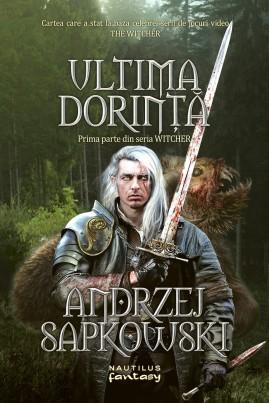 """<i>Ultima dorință (Prima parte din seria """"The Witcher"""")</i> - Andrzej Sapkowski"""